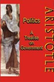 Politics: A Treatise on Government: A Powerful Work by Aristotle