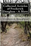 Collected Articles of Frederick Douglass - A Slave