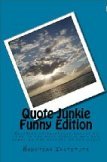 Quote Junkie Funny Edition: Hundreds Of Hilarious Quotes By Some Of The Most Serious Men And Women In The History Of The World