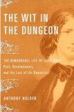 The Wit in the Dungeon: The Remarkable Life of Leigh Hunt-Poet, Revolutionary, and the Last of the Romantics