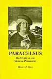 Paracelsus, His Mystical and Medical Philosophy