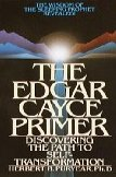 The Edgar Cayce Primer: Discovering the Path to Self Transformation
