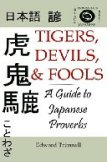 Tigers, Devils, and Fools: A Guide to Japanese Proverbs