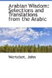 Arabian Wisdom: Selections and Translations from the Arabic